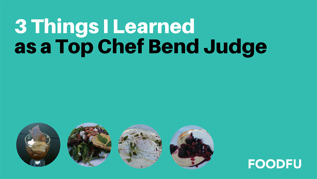 3 Things I Learned as a Top Chef Bend Judge